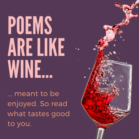 "Image of wineglass with the words ""Poems are like wine, meant to be enjoyed. Read what tastes good to you."""